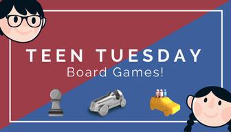 Teen Tuesday - Board Games