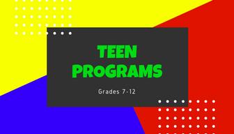Teen Programs - Grades 7-12